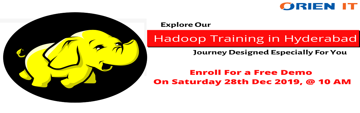 Hurry up and get registered for this free demo session on Hadoop is scheduled on 28th December 2019, at 10:00 AM, Hyderabad, At Orien IT.