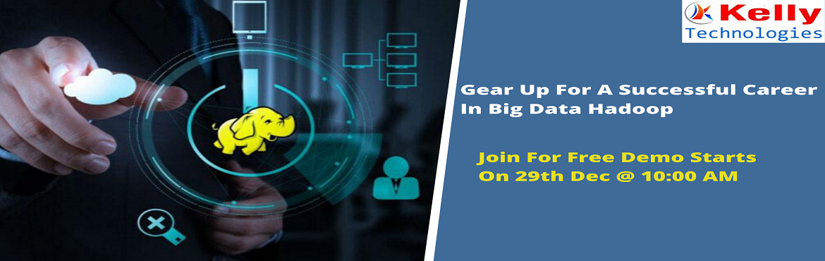 """Book Online Tickets for Join Us For Free Hadoop Demo Session And, Hyderabad. """"Kelly Technologies"""" is a pioneer training institute that offers complete job-relevant training in the leading technologies across IT & Corporate platforms. With the intent to elevate the rising demand for Hadoop across the Big"""