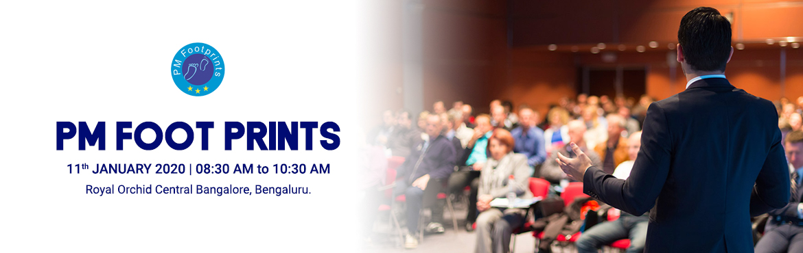 Book Online Tickets for PM FOOTPRINTS - 11TH JANUARY 2020, Bengaluru. THE PM FOOTPRINTS SESSIONS ARE FREE FOR BANGALORE CHAPTER MEMBERS.
