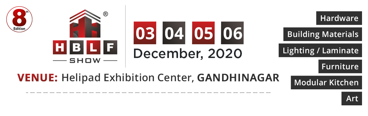 Book Online Tickets for 8th Edition of HBLF SHOW at Helipad Exhi, Gandhinaga. The HBLF Show is a leading B2B exhibition for Hardware, Building Materials, Laminates, Lighting, Furniture, Modular Kitchen and Art. It is successfully organised annually since 2011. With the new venue at Gandhinagar, capital city of Gujarat, the ent