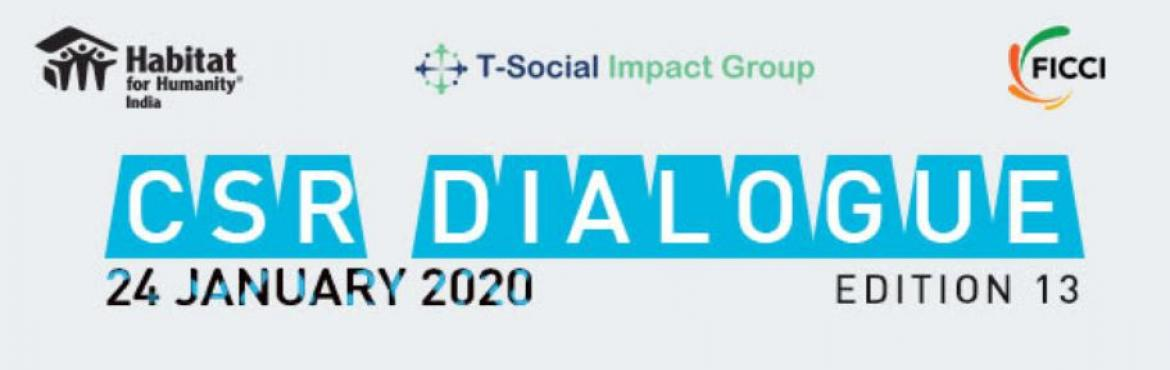 Book Online Tickets for CSR DIALOGUE , Hyderabad.   Habitat for Humanity India invites you to participate in the CSR Dialogue in association with FICCI on theRole of Coalition in New Eco-system of CSR for Social, Civic and Community Development in Hyderabad. Come and witness our speakers