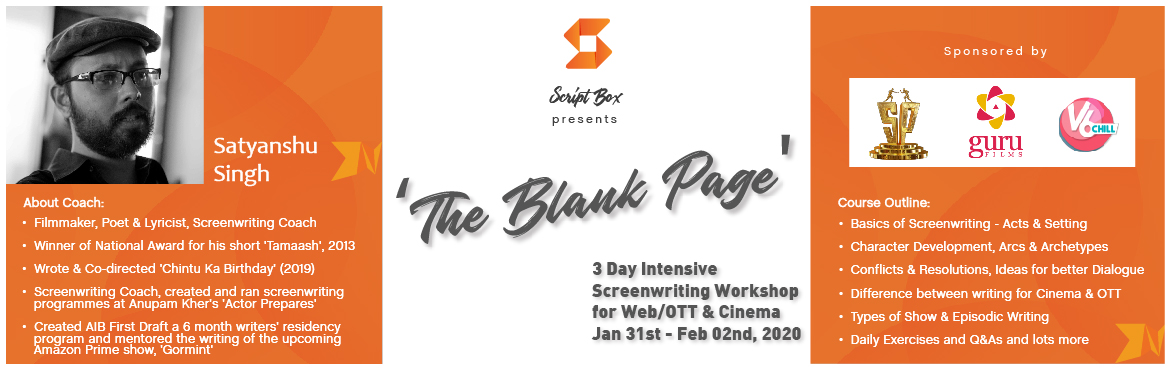Book Online Tickets for The Blank Page - Screenwriting/Scriptwri, Hyderabad. Workshop Benefits: Helps amateurs, inexperienced and the experienced equally in understanding the basics of Screenplay Writing. Offers opportunity to interact with ScriptBox team to pitch screenplay ideas and possible internship. Provides Network-Opp