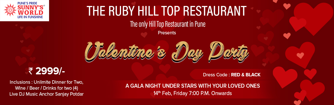 Book Online Tickets for Valentine Day Party 2020 at Sunnys World, Pune. Valentine Day Party 2020 at Sunny\'s World Name of the Artist (s):Anchor Sanjay Potdar Romantic eve with many surprises.Pune\'s Pride - Sunny\'s World Presents Valentine\'s Day Party on 14 Feb. 2020. Get Ready for The Gala Night under stars with your