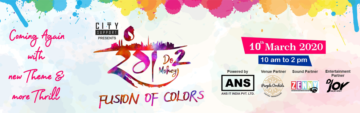 Book Online Tickets for RANG DO MOHEY - 2 - FUSION OF COLORS, Surat. Welcoming RANG DO MOHEY 2 to responding the excitement and craze of our Holi 2020!!! RANG DO MOHEY - FUSION OF COLORS is for the real Holi celebration with the magic of colors and non-stop music. Enjoy the Holi celebration with the loc