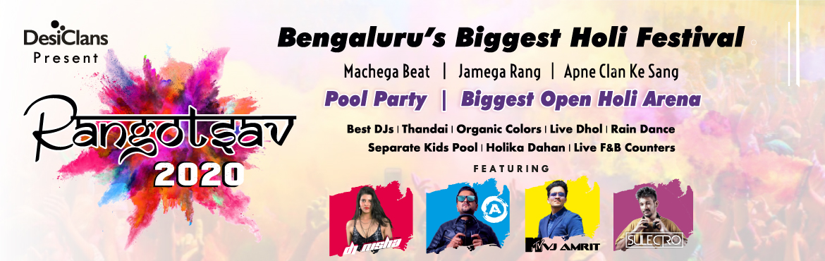 Book Online Tickets for Rangotsav 2020 - Bangalore s Biggest Hol, Bengaluru. Rangotsav 2020 – Bangalore`s Biggest Holi Festival     Come Holi, Machega Beat , Jamega Rang , Apne Clan ke sang ! Quit the mainstream way of celebrating Holi, and welcome the festival in a whole new, and exciting manner. DesiClans presen