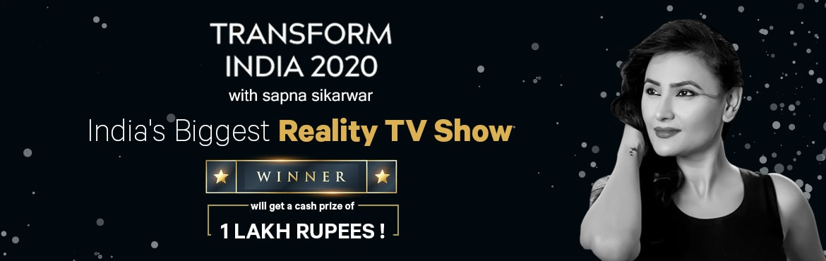 Book Online Tickets for TRANSFORM INDIA 2020 With Sapna Sikarwar, New Delhi.  Transform India 2020 is not merely a show but a Vision of Healthy & Alluring India. A never heard the concept, where in the makers of the show aim to transform you completely in and out. The contestants will not only experience ph