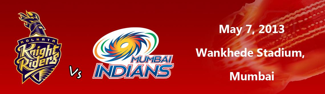 Book Online Tickets for Mumbai Indians vs. Kolkata Knightriders , Mumbai.  Mumbai Indians vs. Kolkata Knightriders @ Wankhede Stadium, Mumbai Informational event, Tickets are not sold by meraevents.com Mumbai Indians would take on Kolkata Knightriders in the IPL match of the Indian Premier Leaguetournament. The mat