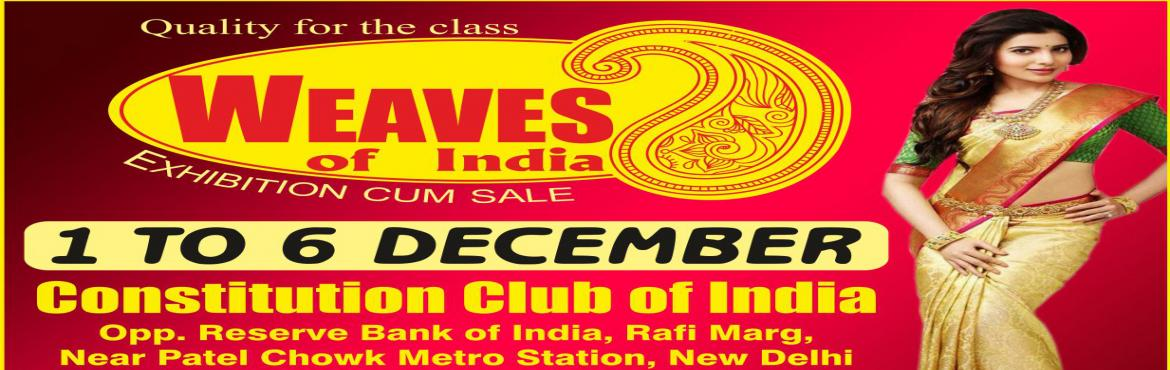 Book Online Tickets for Weaves of India, New Delhi. Bringing India's rich handloom traditions from different parts of the country under one roof,Weaves of Indiais being organized from 1st to 6th December. While the exhibition is helping buyers to do shopping for the ongoing wedding s
