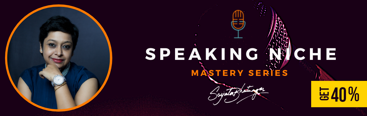 Book Online Tickets for Speaking Niche Mastery Series By Srijata, .   Where you can learn all that is needed to create and nurture your unique speaking niche as a speaker, trainer and coach.  Every professional speaker, trainer and coach must have a speaking niche, otherwise, they are shooting in the dark!