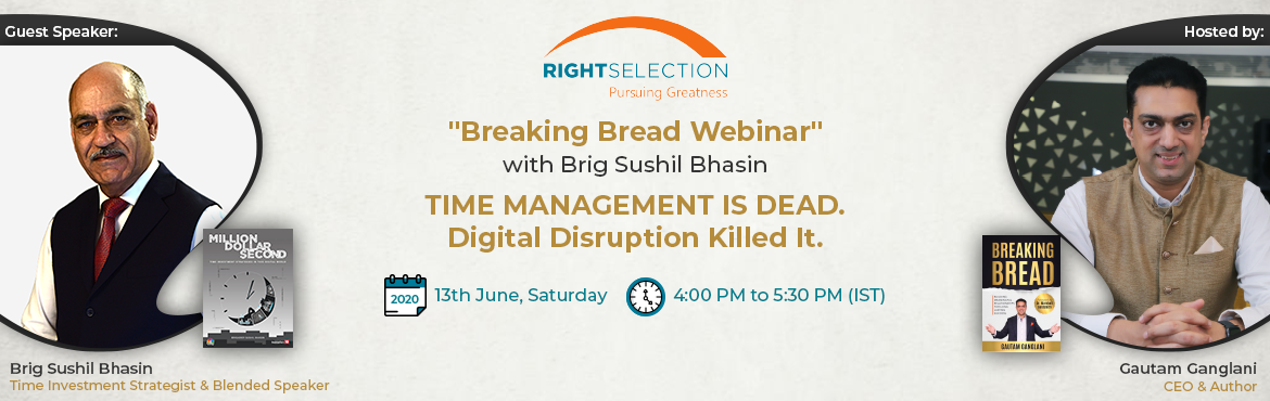 Book Online Tickets for TIME MANAGEMENT IS DEAD. Digital Disrupt, . Brigadier Sushil Bhasin takes you through a journey of time and holds your hand as you charter course for the uncertain future in this 90-min webinar. Learn: 1. Be a champion time surfer 2. with high Hourly Worth 3. who monetizes online attention 4.