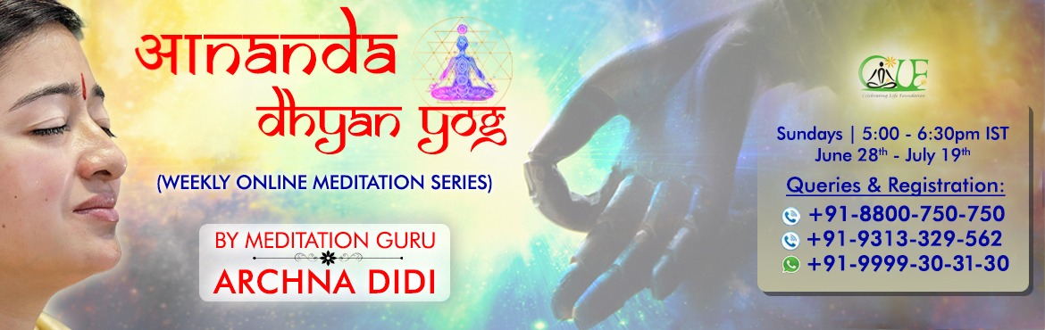 Book Online Tickets for Ananda Dhyan yog by meditation guru Arch, . Ananda Dhyan Yog - The Eternal Bliss! The First Online Meditation Weekly Series By Revered Meditation Guru - ARCHNA DIDI. Experience Something Extraordinary.  Deeper State of Inner Peace & Relaxation. Enhancing Emotional Stability, Inner Dy