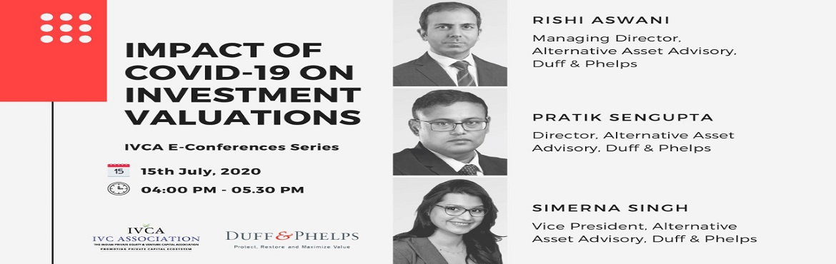 Book Online Tickets for Duff and Phelps and IVCA Webinar On Impa, New Delhi. Duff & Phelps in partnership with the Indian Private Equity and Venture Capital Association (IVCA) is conducting a webinar on Impact of COVID-19 on Investment Valuations on the 15th of July, 2020.  The conference will feature insights from