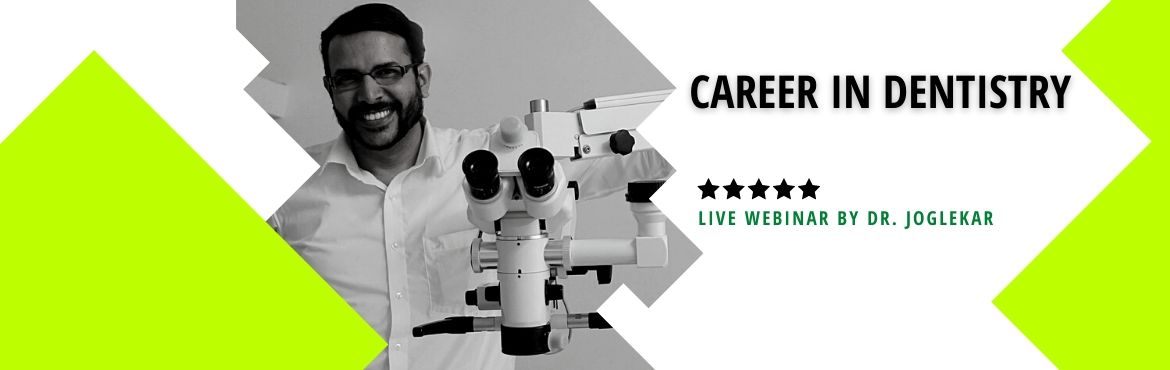Book Online Tickets for Career in Dentistry, . Career in Dentistry By: Dr. Mandar Joglekar For: Students aspiring or exploring to become a dentist; more for their Parents. Kindly contact 8888736251 for any further details (only on Whatsapp please).  Date: 26th July 2020 Duration: 2 pm to 3.