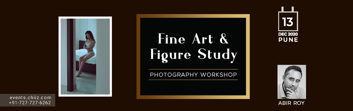 Book Online Tickets for ABIR ROY : FINE ART PHOTOGRAPHY WORKSHOP, Pune.  ABIR ROY : FINE ART PHOTOGRAPHY WORKSHOP  Historically, fashion has rarely been elevated to the same stature as painting, music, sculpture or architecture. But fashion is one of the purest expressions of art because it is art lived on a
