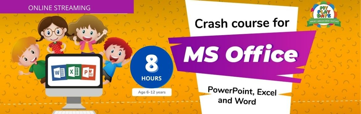 Book Online Tickets for My Playdate MS Office, . Crash Course for MS Office | Become a junior pro with skills at MS Word, Excel and PowerpointThe event aims at training beginners on MS word, MS Excel and MS PowerPoint presentations.We will Dedicate:  4 Hours on PowerPoint Presentation: basics