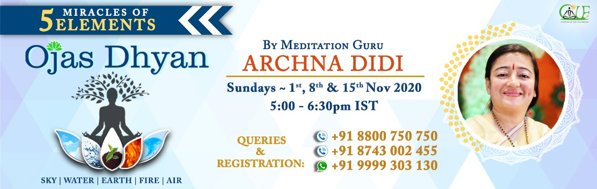 Book Online Tickets for Ojas Dhyan- 5 elements meditation by Dhy, .  5 Elements Meditation The fundamental building blocks of the universe and all the things in it including our own self is buiilt on the 5 basic natural elements (pancha mahabhootas).Earth, water, fire, air-and space. These natural elements or p