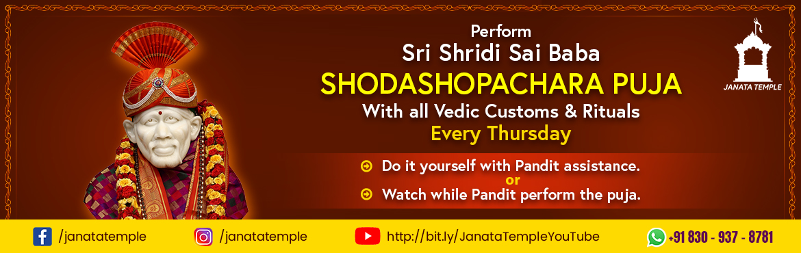 Book Online Tickets for Sri Shridi Sai Baba Shodashopachara Puja, . Sai Baba of Shirdi, also known as Shirdi Sai Baba, was an Indian spiritual master who is regarded by his devotees to be a manifestation of Sri Dattaguru and identified as a saint & a fakir. He is revered by both his Hindu and Muslim devotees duri