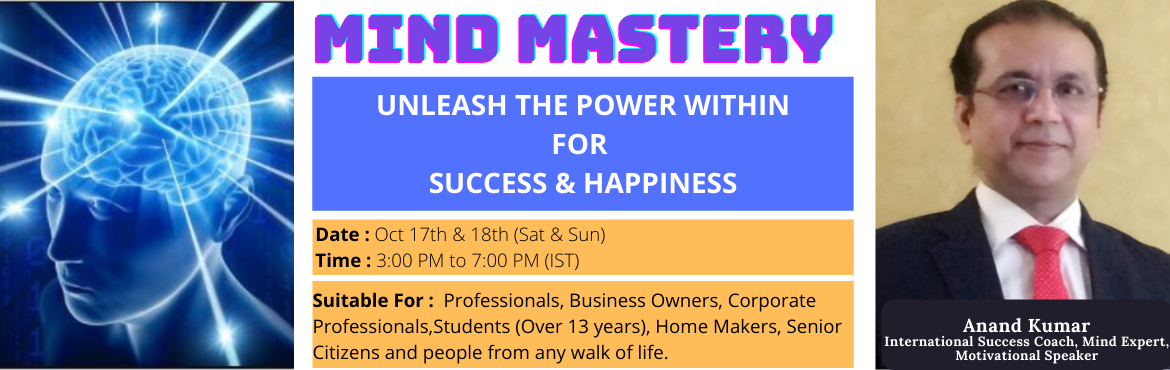 Book Online Tickets for MIND MASTERY: UNLEASH THE POWER WITHIN F, . This is a Transformational Workshop, where participants will learn tools, techniques and strategies to achieve their dreams and goals. At the end of the program the participants will go back feeling empowered with powerful tools and techniq