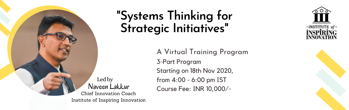 Book Online Tickets for Systems Thinking for Strategic Initiativ, . It is a necessity for \'Systems Thinking\' and imperative to take \'Strategic Initiatives\' especially during these challenging times. Are we equipped to look at the world allowing us to see how these interconnections between small pieces happen that