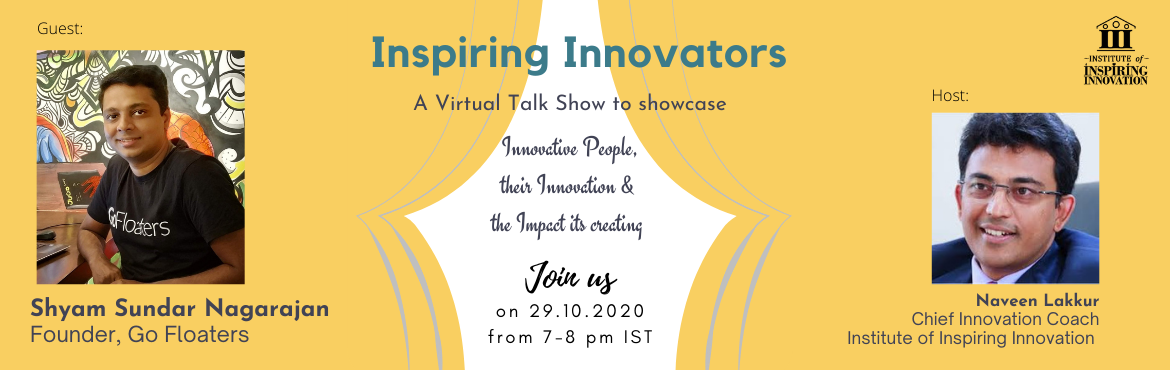 Book Online Tickets for Inspiring Innovators - Showcasing Innova, . A virtual talk show to showcase eXtraOrdinary people and their little extras hosted by Naveen Lakkur  Guest: Shyam Sundar Nagarajanisthe founder of GoFloaters. He is a Fulbright Scholar.He had held leadership roles in innovati