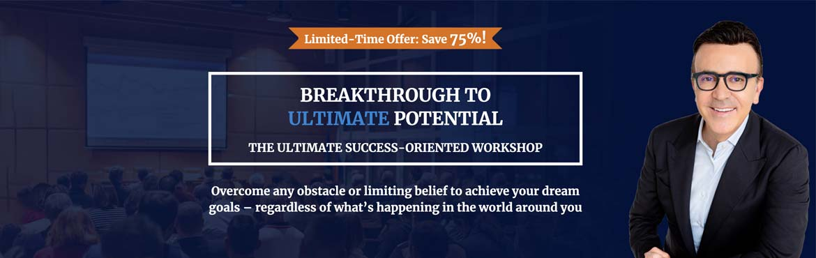 Book Online Tickets for Breakthrough to Ultimate Potential, . Breakthrough to Ultimate Potential is theultimate success-oriented workshop.Overcome any obstacle or limiting belief to achieve your dream goals – regardless of what's happening in the world around you.