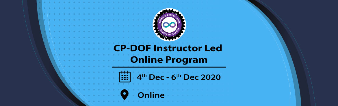 Book Online Tickets for CP-DOF (Certified Professional - DevOps , . EVENT INFORMATION CP-DOF (Certified Professional - DevOps Foundation) Instructor Led Online Program The next Batch of CPDOF program is hosted from 18th - 20th Dec, 2020 You can enroll for the same on the following link:  https://www.meraevents.c