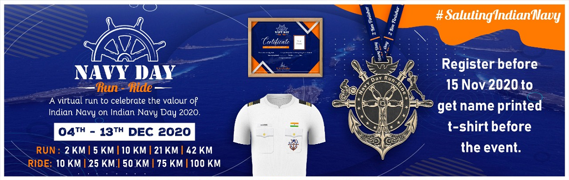 Book Online Tickets for Navy Day Run - Ride, . Navy Day Run-Ride-Walk 2020! A virtual run to celebrate the valour of Indian Navy on India Navy Day 2020. Register before 15 Nov 2020 to get goodies before the event. Register Now! Run Categories: 2 KM | 5 KM | 10 KM | 21 KM | 42 KM Cycling Categorie