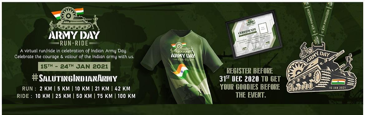 Book Online Tickets for Army Day Run - Ride, . Army Day Run-Ride-Walk 2020 A virtual run/ride in celebration of Indian Army Day. Celebrate the courage & valour of the Indian army with us. #SalutingIndianArmy Register Now! Run Categories: 2 KM | 5 KM | 10 KM | 21 KM | 42 KM Cycling Categ