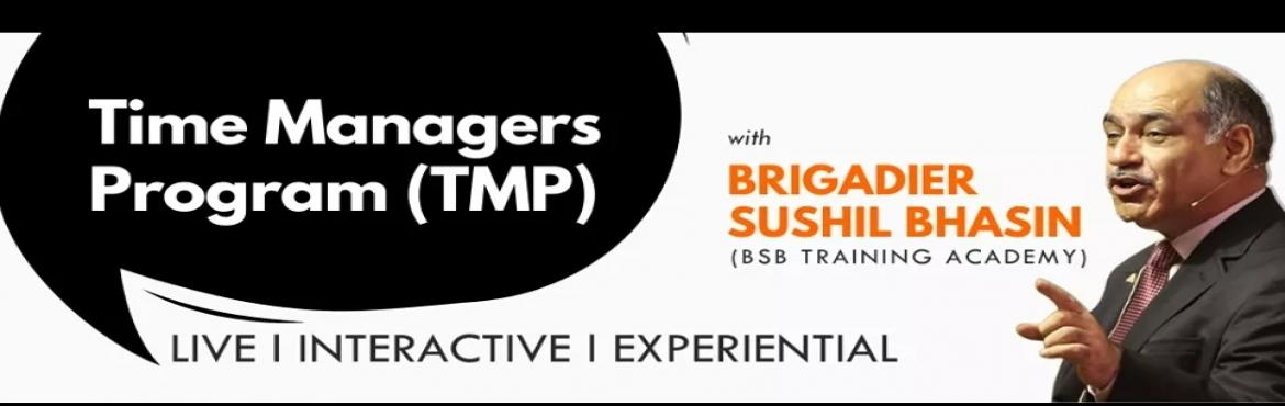 Book Online Tickets for Time Managers Programme, . Brig Sushil Bhasin a Time Conscious coach, Transformation Trainer and an author of 6 books including \'Million Dollar Second\' is on a mission to create a Global community of readers and thought leaders to create a mutual recognition of the value, im