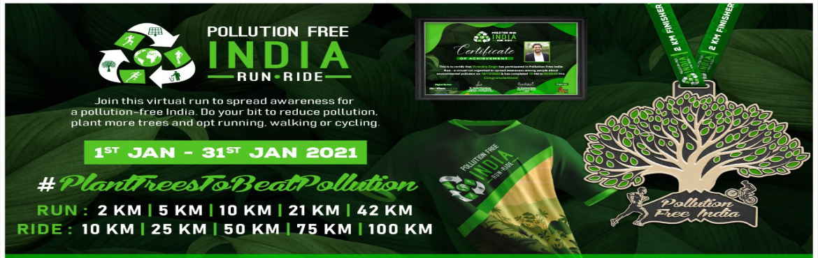 Book Online Tickets for Pollution Free India Run - Ride, . Pollution Free India Run - Ride Join this virtual run to spread awareness for apollution-free India. Do your bit to reduce pollution, plant more trees and opt running, walking or cycling. #PlantTreesToBeatPollution Categories: Run Category: 2 K