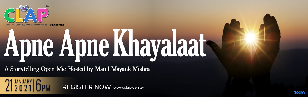 Book Online Tickets for Apne Apne Khayalaat Storytelling Open Mi, Mumbai. As every coin have two sides, so does stories and situation. To acknowledge and embrace your point of view, CLAP presents a Storytelling Open Mic- Apne Apne Khayalaat with Manil Mayank Mishra on 21st Jan 2021 at 6 pm.  Join in and share your kh