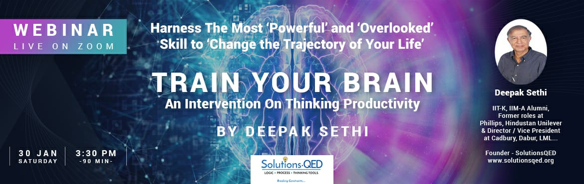 Book Online Tickets for TRAIN YOUR BRAIN., . Event Summary: TRAIN YOUR BRAIN is a 'ZARA HUT KE' webinar-it addresses the very important issue of or low THINKING PRODUCTIVITY.It is based on the premise that we all have the necessary brainpower to lead a HAPPY, SUCCESSFUL life. Unfort