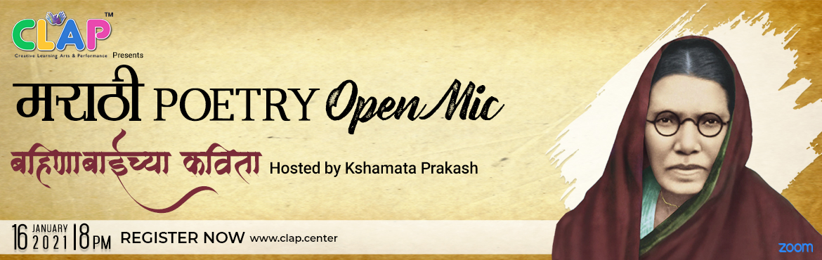 Book Online Tickets for Bahinabaichya Kavita Marathi Poetry Open, Mumbai. CLAP presents Marathi Poetry Open Mic- बहिणाबाईंच्या कविता special on 16th Jan 2021, at 8 pm hosted by Kshamata Prakash. Join in and recite your favorite poems of बहिणाबाईंच्या Register no