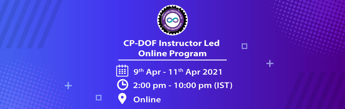 """Book Online Tickets for CP-DOF (Certified Professional - DevOps , . EVENT INFORMATION CP-DOF (Certified Professional - DevOps Foundation) Instructor Led Online Program What is CP-DOF course? CP-DOF stands for """"Certified Professional – DevOps Foundation"""" certification prepared and honored by Agile Te"""