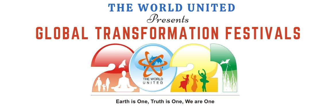 Book Online Tickets for Donate for The World United - Global Tra, . The World United - Global Transformation Festivals@ 2021 Personal Transformation to Planetary Unity COMING TOGETHER 6 Continents200 Nations7.5 Billion Population10,000 Spiritual Leaders