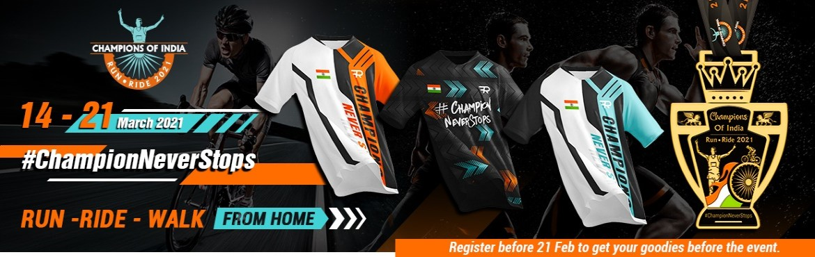 Book Online Tickets for Champions Of India Run - Ride - Walk 202, . Champions Of India Run - Ride - Walk 2021 Yes! you are a champion if you are still following your new year fitness goals. Join this virtual run-ride-walk to achieve your resolution of becoming more fit than ever this year. Register before