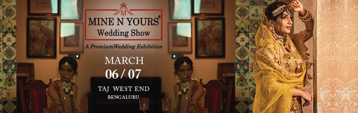 Book Online Tickets for Mine N Yours Wedding Show in Bangalore, Bengaluru. \