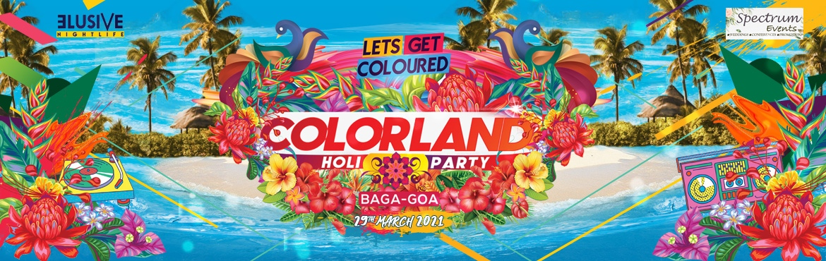Book Online Tickets for Colorland Goa Holi 2021, Baga. As things get normal, lets recolour the world. Join us at Goa\'s biggest, most loved and eagerly awaited Holi party \