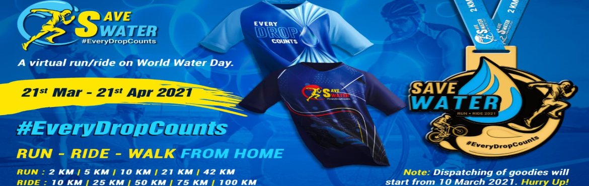 Book Online Tickets for Save Water Run - Ride 2021, . Save Water Run Ride Walk 2021 Let\'s raise our voices together to save water on #WorldWaterDay. Join the run/ride to spread the cause. #EveryDropCounts Date: 21 March - 21 April 2021 Categories: Run Category:2 KM | 5 KM | 10 KM | 21