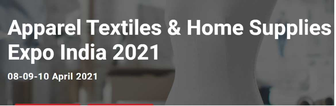 Book Online Tickets for Apparel Textiles Home Supplies Expo Indi, . Apparel Textiles & Home Supplies Expo India 2021 is a business networking platform that is rewarding to businesses, whether participating as exhibitors or visitors. Exhibitors at the virtual trade fair gives businesses multiple opportunitie