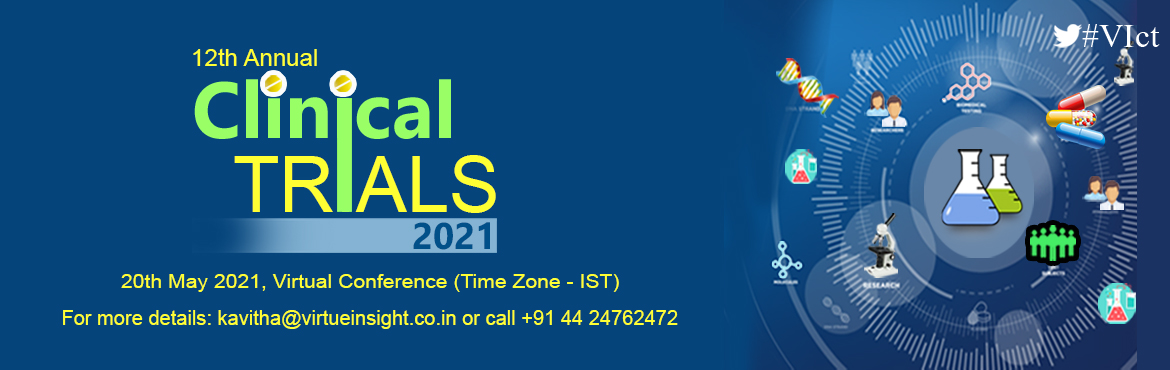 """Book Online Tickets for 12th Annual Clinical Trials Summit 2021 , .  12th Annual Clinical Trials Summit 2021 """"A critical guide for successfully conducting clinical trials"""" 20th May 2021, Virtual Conference (Time Zone - IST) 12th Annual Clinical Trials Summit 2021 will provide a platform to discuss o"""