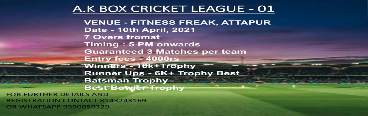Book Online Tickets for AK BOX CRICKET LEAGUE 01, Attapur. KINDLY PREFER TO CONTACT FOR FURTHER DETAILS BEFORE BUYING THE TICKETS