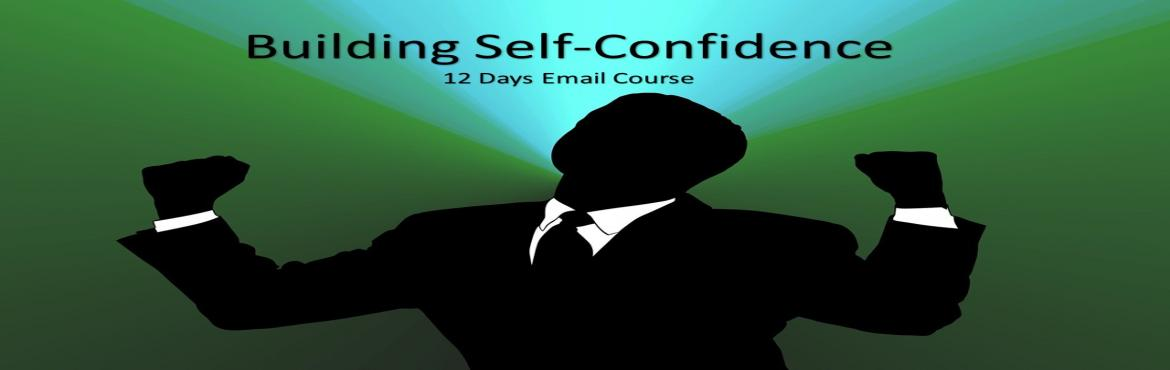 Book Online Tickets for 12 Days to Building Self Confidence, .   12 Days to Building SELF-CONFIDENCE   Did You Know That the First Step to Building Self Confidence Is Understanding How It Effects You?  This Building Self Confidence email course will provide you with proven, effective informatio