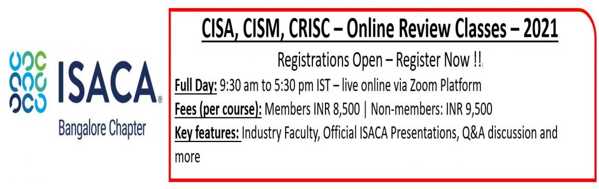 Book Online Tickets for ISACA Bangalore Chapter Certification Re, .   Terms and Conditions:  Review classes will be as per the schedule above. For cancellation/refund please contact chapter@isacabangalore.org. Cancellation is allowed only till the previous day of first domain class scheduled. Any refund, if app