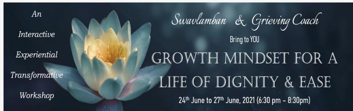 Book Online Tickets for GROWTH MINDSET FOR A LIFE OF DIGNITY AND, .  AIMOF THIS WORKSHOP This 'interactive, experiential & transformative' workshop is designed to empowerwomen& men who feel being taken for granted, imprisoned, stuck, shackled, unheard, dominated and insecure; and