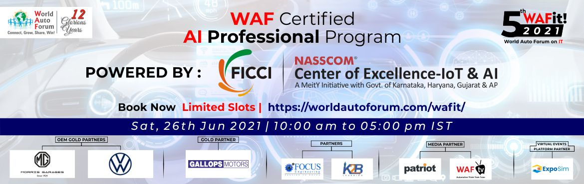 Book Online Tickets for WAF Certified AI Professional , . WAF, FICCI & NASSCO IoT Present   Be a WAF Certified AI Professional  TopAI Expertsat World Auto Forum.  Learn the real world AI applications @ Automotive & Mobility  Earn the Prestigious WAFCer