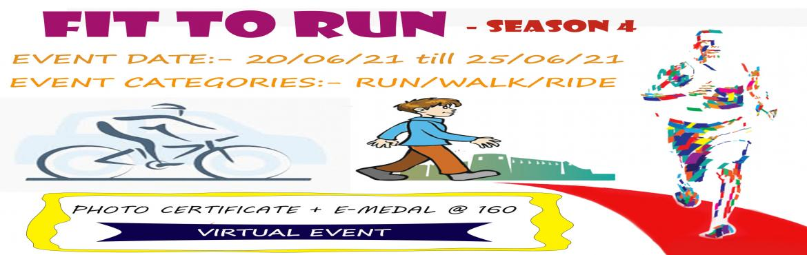 Book Online Tickets for Fit To Run-  A Virtual Event Season 4, .  Fit To Run Season 4  After completing 3 successful season we are back with season 4.  Location : Virtual  Date : 20th June to 25th June  Categories : Run/Walk/Ride  You can Run/Walk/Ride anywhere this is a virtual