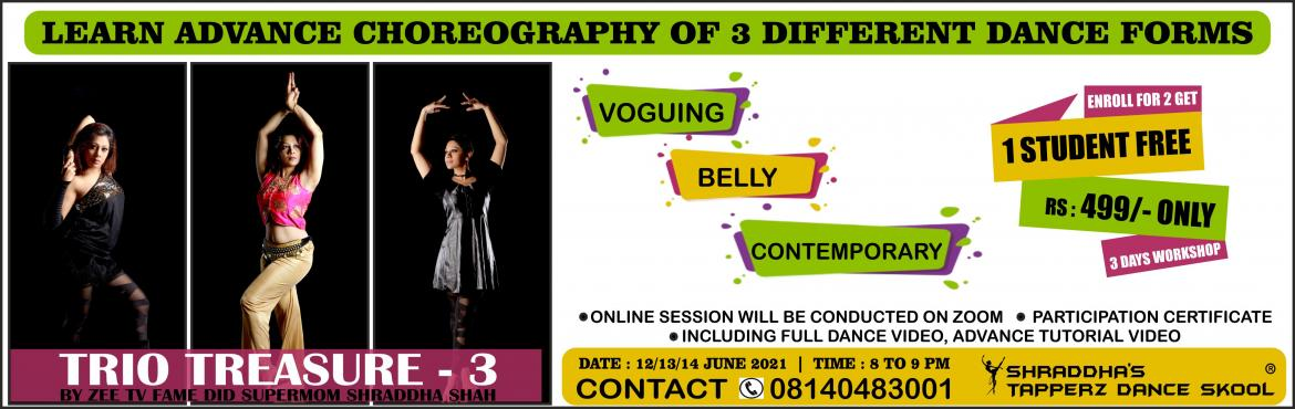 Book Online Tickets for TRIO TREASURE (BELLY, CONTEMPORARY, VOGU, .   Trio Treasure :: 3 Days Live Online Dance Workshop With SHRADDHA SHAH RAJ.  Enroll your 2 friends and get your admission free ? For teenagers youngsters & female too... * Learn live different dance form with recorded dance tutorial