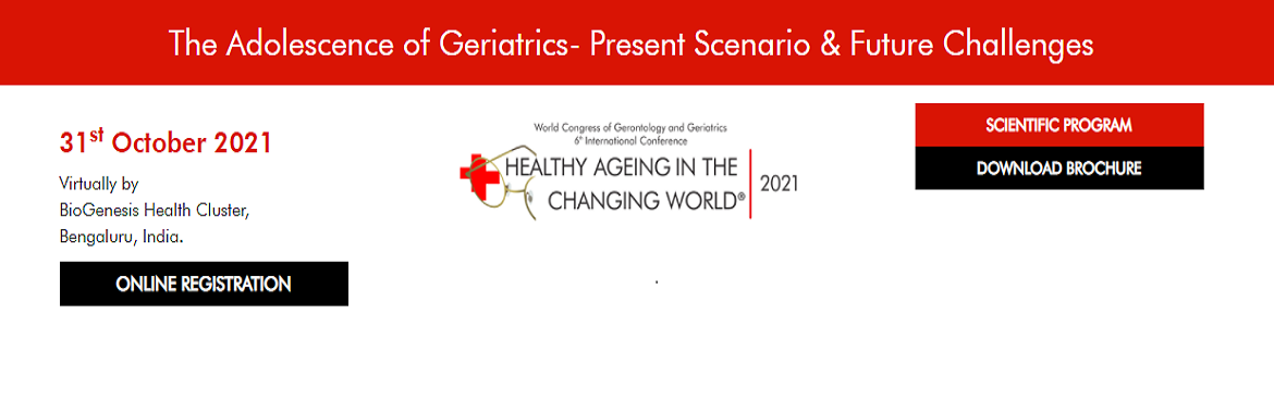 Book Online Tickets for VI World Congress on Gerontology and Ger, .  Welcome to VI World Congress on Gerontology & Geriatrics - 2021 BioGenesis Health Cluster (Not For Profit) are at an immense pleasure and pride in cordially inviting all interested and energetic participants/members all over the world to o