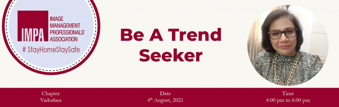 Book Online Tickets for Be a Trend Seeker, . About the Speaker   She is an internationally certified Image, wardrobe and etiquette consultant. She has been working as an image coach for the past 10 years and holds an MBA degree with a specialisation in HR.  In her career